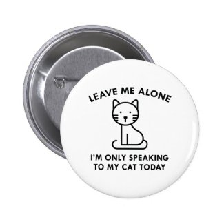 Only Speaking To My Cat Badge