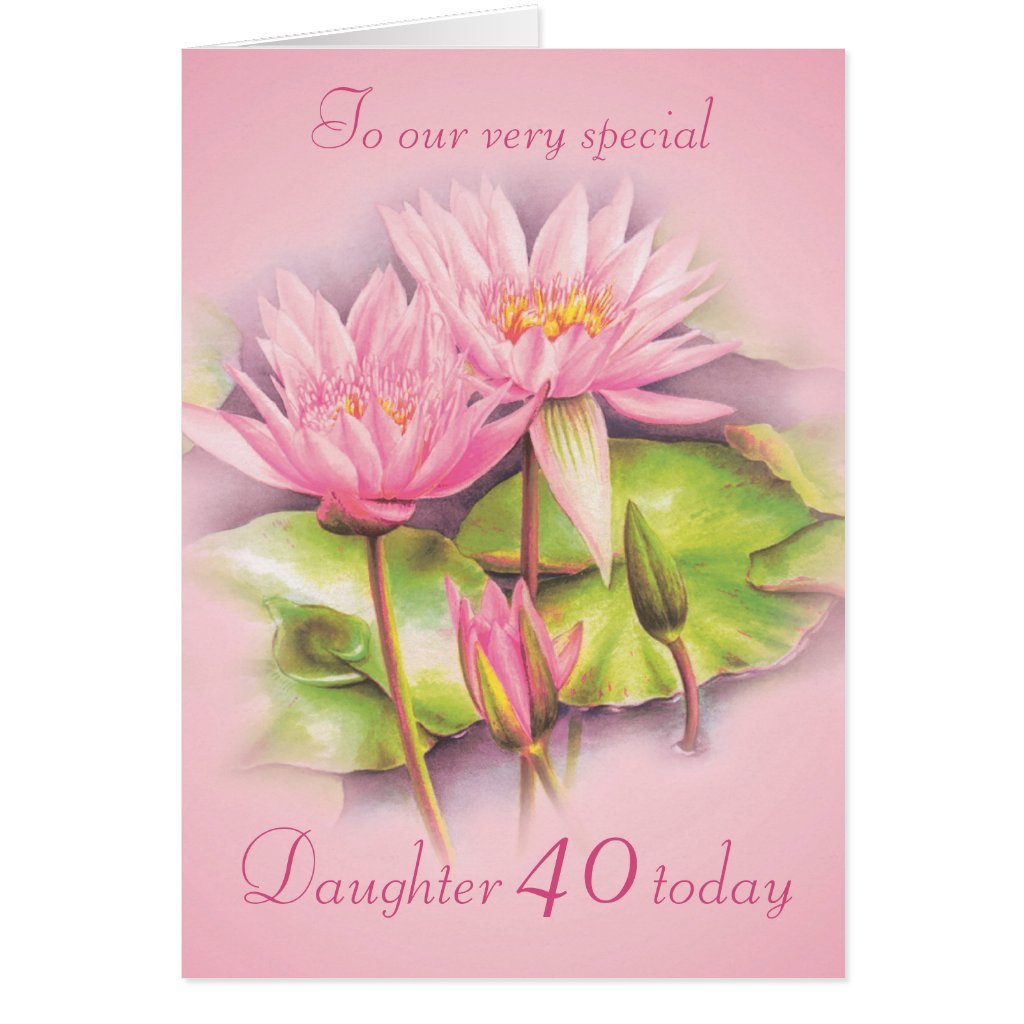 Water lily floral pink daughter 40th birthday card