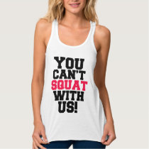 You Can't Squat with us funny workout tank