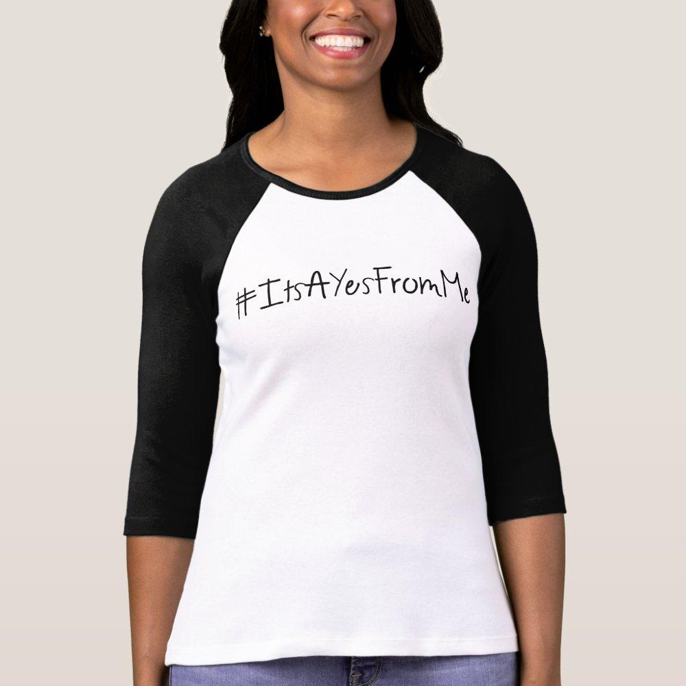 ItsAYesFromMe hashtag tshirt