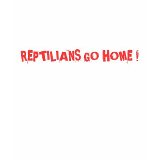 REPTILIANS GO HOME shirt