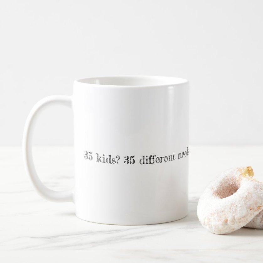 35 Kids? 35 Different Needs? You've Got This! Coffee Mug