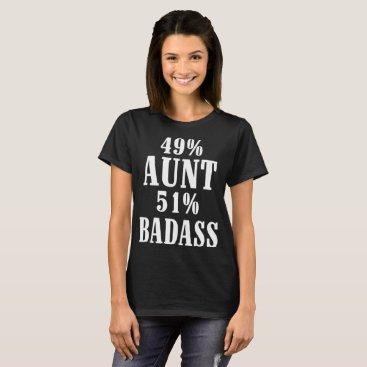 49 percent aunt 51 percent badass meme t-shirts