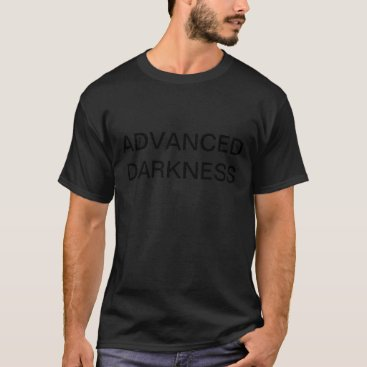 ADVANCED DARKNESS T-Shirt
