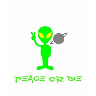 Alien Peace Or Die shirt