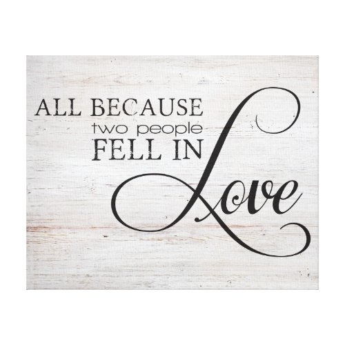 All Because Two People Fell In Love Canvas Print