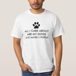 All I Care About Are My Dogs Saying Tee Shirt