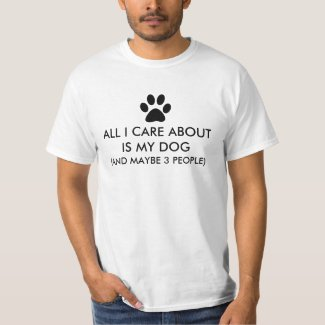 All I Care About Is My Dog Saying T-Shirt