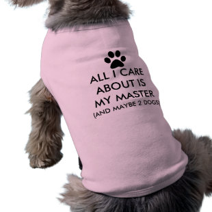 All I Care About Is My Master Dog Shirt