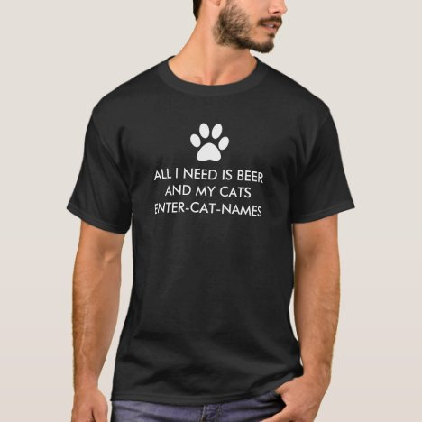 All I Need is Beer and My Cats Personalize T-Shirt