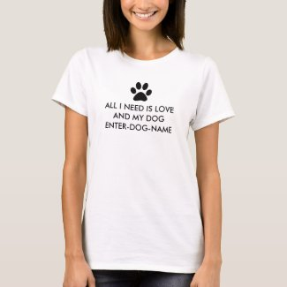 All I Need is Love and My Dog Personalize T-Shirt