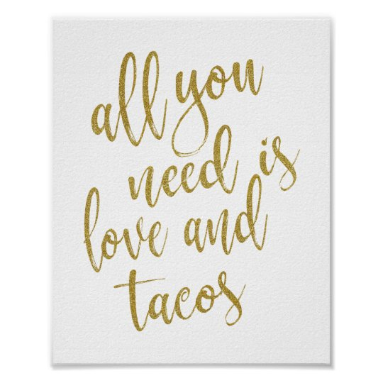 Download All you need is love and tacos Gold 8x10 Sign | Zazzle.com