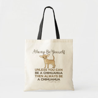 Always Be a Chihuahua Tote Bag