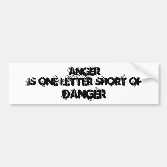 Anger is one letter short of , DANGER Bumper Sticker