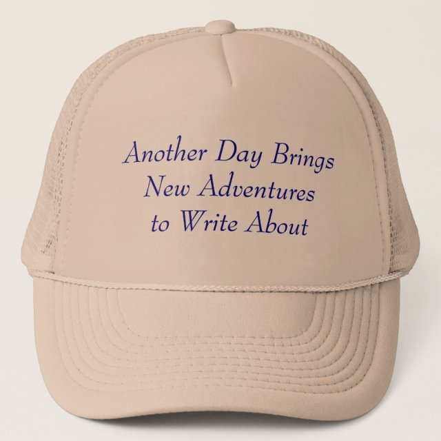 Another Day Brings New Adventures to Write About Trucker Hat