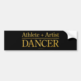 Athlete   Artist = Dancer Bumper Sticker