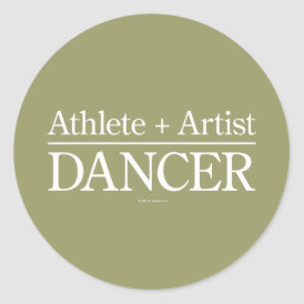 Athlete   Artist = Dancer Classic Round Sticker