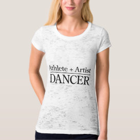 Athlete   Artist = Dancer T-Shirt
