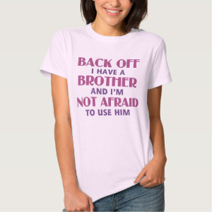Back Off I Have a Brother (pink) Shirt