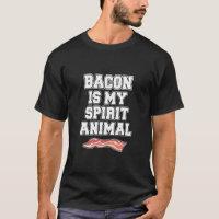 Bacon is my spirit animal T-Shirt
