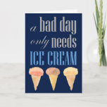 Funny Only Needs Ice Cream Get Well Card