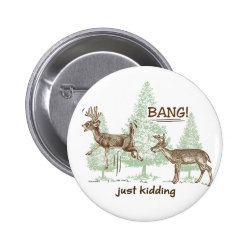 Bang! Just Kidding! Hunting Humor Button