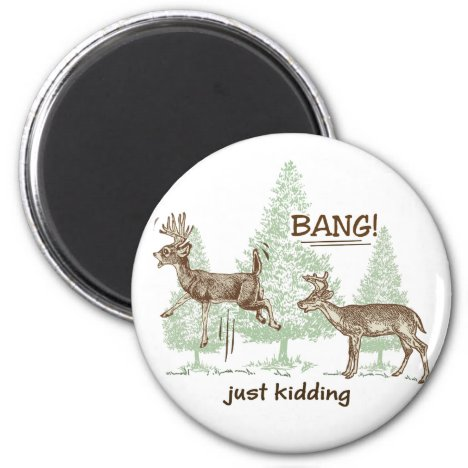 Bang! Just Kidding! Hunting Humor Magnet