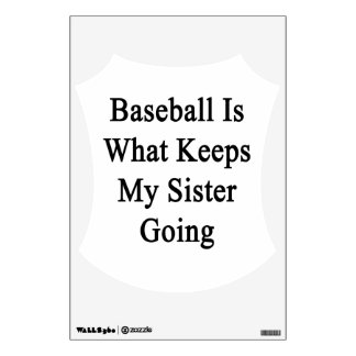 Baseball Is What Keeps My Sister Going Wall Graphic