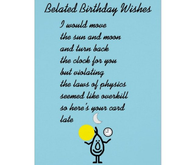 Belated Birthday Wishes A Funny Birthday Poem Cards
