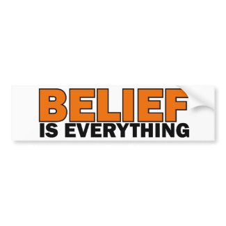 Belief is Everything bumpersticker