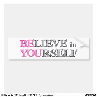 BElieve in YOUrself - BE YOU Bumper Sticker