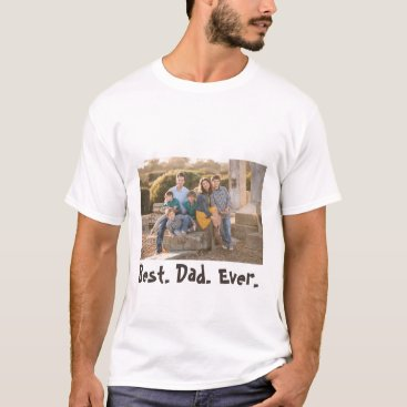 Best Dad Ever Family Photo T-Shirt