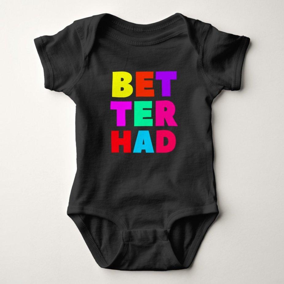 Better Had Large Block Bright Text Baby Bodysuit