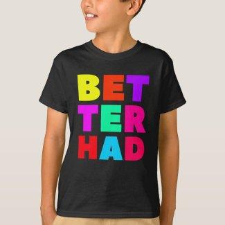 Better Had Large Block Bright Text T-Shirt