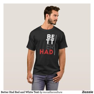 Better Had Red and White Text T-Shirt