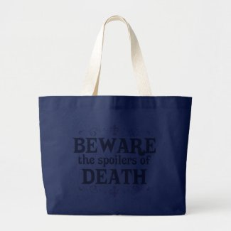 Beware the Spoilers of Death bag