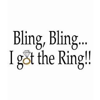 Bling Bling, I Got The Ring shirt