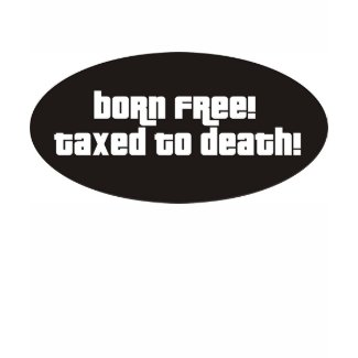 Born Free Taxed To Death shirt
