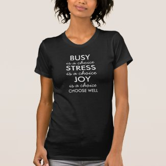 Busy, Stress, Joy, Choose Well Saying Centered T-shirts
