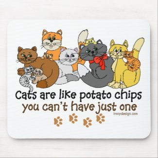 Cats are like potato chips mousepad