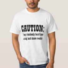 CAUTION: I May Randomly Burst Into Song and Dance T-Shirt