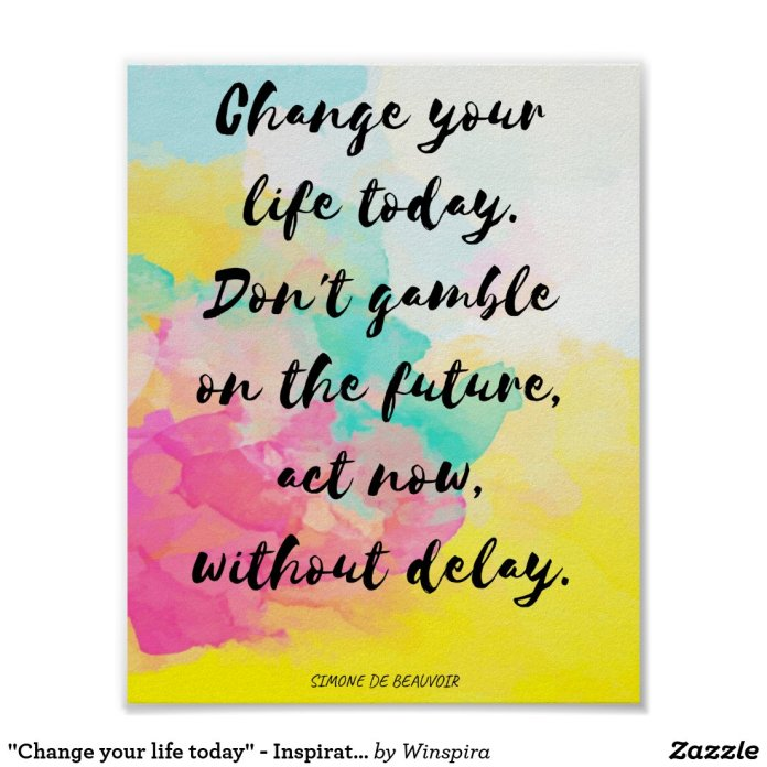 """""""Change your life today"""" - Inspirational Poster"""