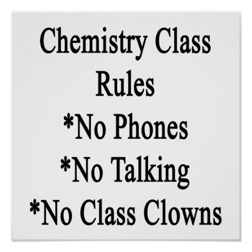 Chemistry Class Rules No Phones No Talking No Clas Poster