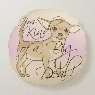Chihuahua I'm Kind of a Big Deal Graphic Design Round Pillow