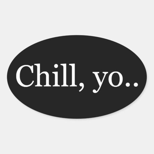 Chill, yo.. Bumper Sticker