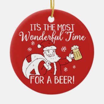 Christmas Most Wonderful Time for a Beer Santa Ceramic Ornament