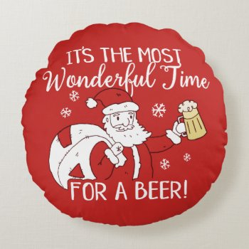 Christmas Most Wonderful Time for a Beer Santa Round Pillow