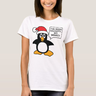 Christmas Penguin I've Been Naughty So What T-Shirt