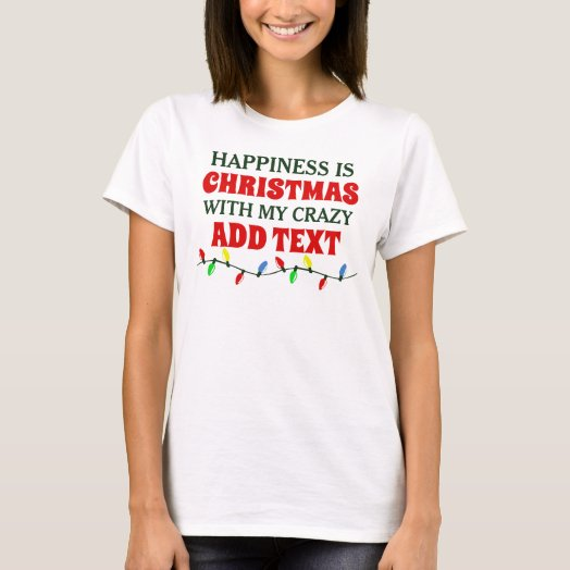 Christmas with My Crazy ADD CUSTOM TEXT T-Shirt