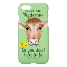 Cows are Vegetarians So You Don't Have To Be iPhone 7 Case